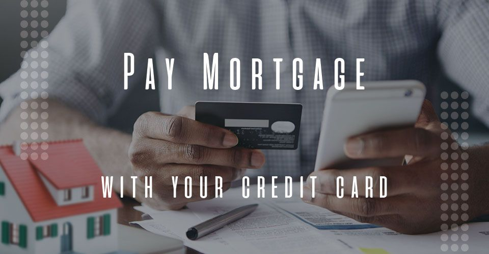 Is it a good idea to pay mortgage with credit cards?