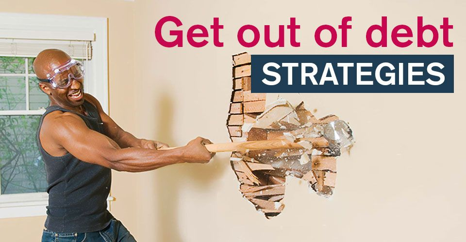 8 effective get out of debt strategies for you
