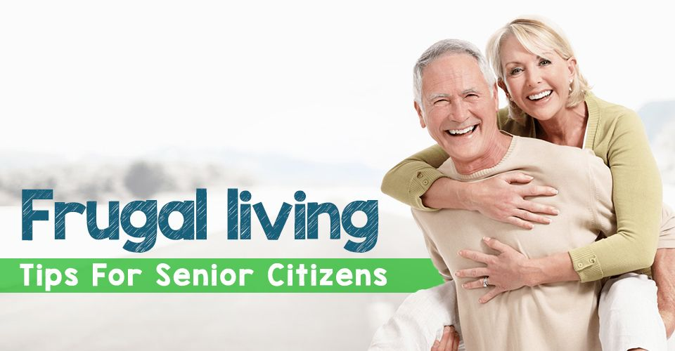 How to live frugally when you have become a senior citizen